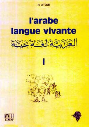L'arabe langue vivante : méthode d'enseignement à l'usage des francophones. Volume 1