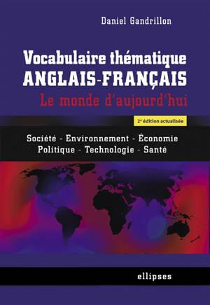Vocabulaire thématique anglais-français : le monde d'aujourd'hui : société, environnement, économie, politique, technologie, santé