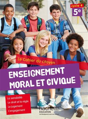 Enseignement moral et civique 5e, cycle 4 : le cahier du citoyen