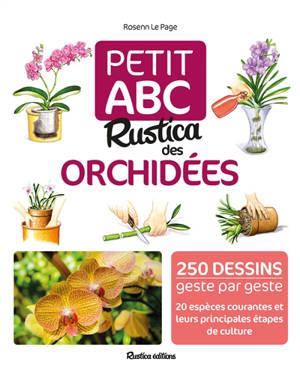 Petit ABC Rustica des orchidées : 250 dessins geste par geste, 20 espèces courantes et leurs principales étapes de culture