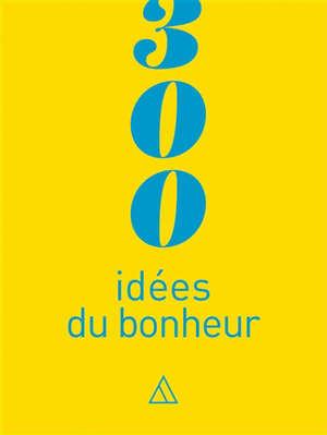 300 idées du bonheur