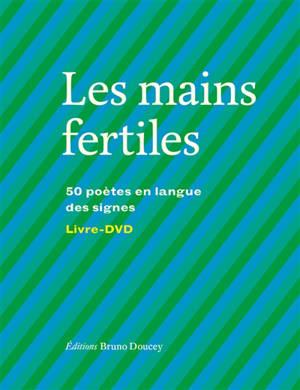 Les mains fertiles : 50 poètes en langue des signes