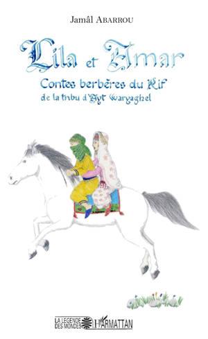Lila et Amar : contes berbères du Rif de la tribu d'Ayt Waryagher