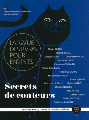 Revue des livres pour enfants (La), hors série. n° 3, Secrets de conteurs : 17 entretiens, 17 contes et 1 cahier pratique