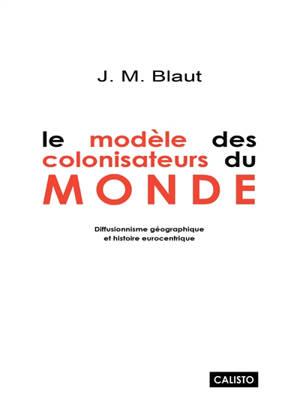 Le modèle des colonisateurs du monde : diffusionnisme géographique et histoire eurocentrique