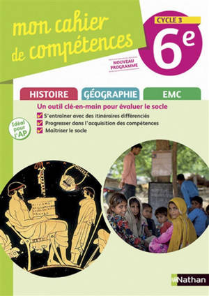 Mon cahier de compétences histoire, géographie, EMC 6e, cycle 3 : nouveau programme