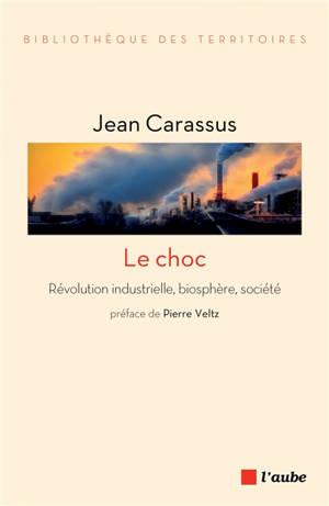 Le choc : révolution industrielle, biosphère, société