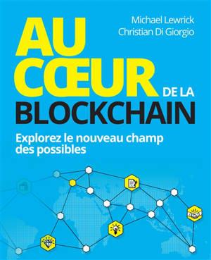 Au coeur de la blockchain : explorez le nouveau champ des possibles