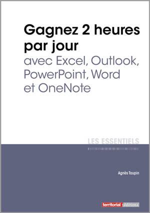 Gagnez 2 heures par jour avec Excel, Outlook, PowerPoint, Word et OneNote