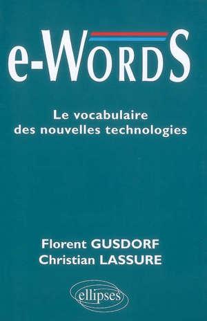 E-words : le vocabulaire des nouvelles technologies