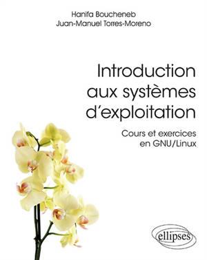 Introduction aux systèmes d'exploitation : cours et exercices en GNU-Linux