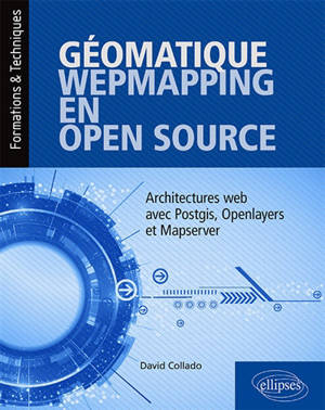 Géomatique webmapping en open source : architectures web avec PostGIS, OpenLayers et MapServer