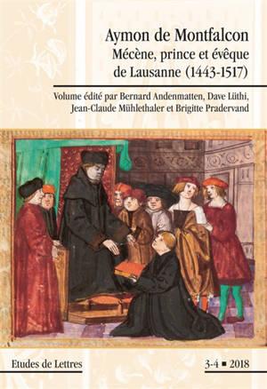 Etudes de lettres. n° 308, Aymon de Montfalcon : mécène, prince et évêque de Lausanne (1443-1517)