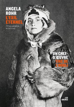 L'exil éternel : j'étais médecin au goulag