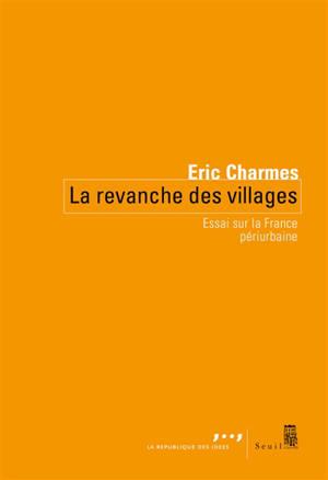 La revanche des villages : essai sur la France périurbaine