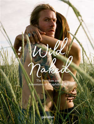 Wild naked : the freedom and adventures of Magdalena W.