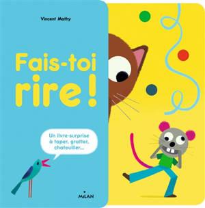 Fais-toi rire ! : un livre-surprise à taper, gratter, chatouiller...