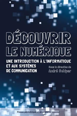 Découvrir le numérique : une introduction à l'informatique et aux systèmes de communication