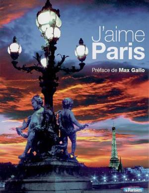 J'aime Paris : ses habitants, ses monuments, ses quartiers
