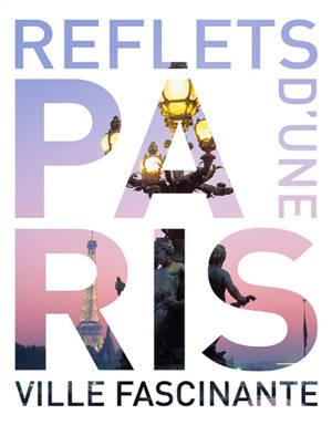 Paris : reflets d'une ville fascinante