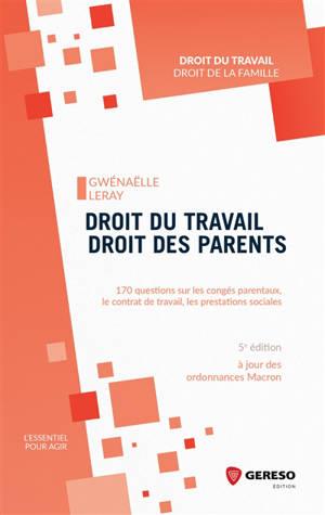 Droit du travail, droit des parents : 170 questions sur les congés parentaux, le contrat de travail, les prestations sociales