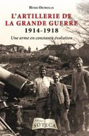 L'artillerie de la Grande Guerre : 1914-1918 : une arme en constante évolution
