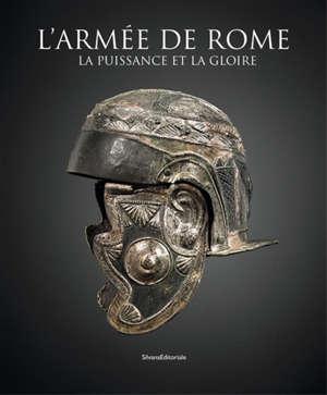 L'armée de Rome : la puissance et la gloire : exposition, Arles, Musée départemental Arles antique, du 14 décembre 2018 au 22 avril 2019