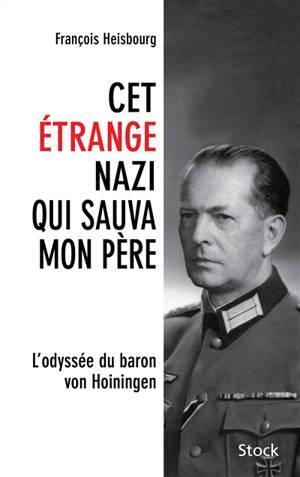 Cet étrange nazi qui sauva mon père : l'odyssée du baron von Hoiningen