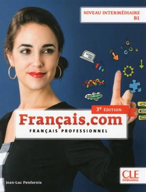 Français.com, niveau intermédiaire : méthode de français professionnel et des affaires
