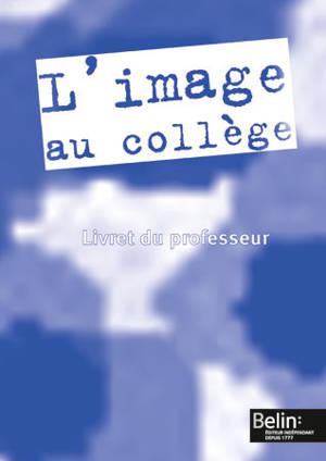 L'image au collège : livre du professeur