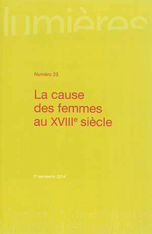 Lumières. n° 23, La cause des femmes dans l'Europe du XVIIIe siècle