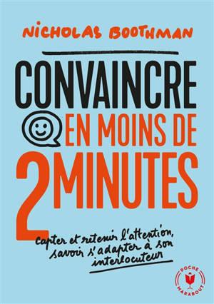Convaincre en moins de 2 minutes : capter et retenir l'attention, savoir s'adapter à son interlocuteur