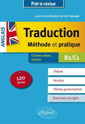 Anglais, traduction, méthode et pratique : 120 fiches, thème, version, thème grammatical, exercices corrigés : classes prépas, licence, B2-C1