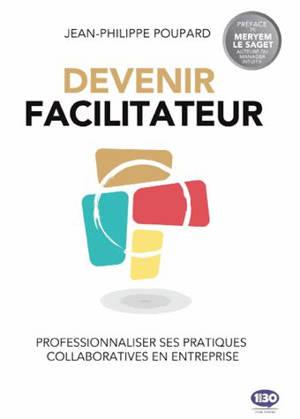 Devenir facilitateur : professionnaliser ses pratiques collaboratives en entreprise
