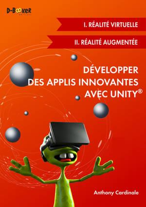 Développer des applis innovantes avec Unity : réalité virtuelle et réalité augmentée