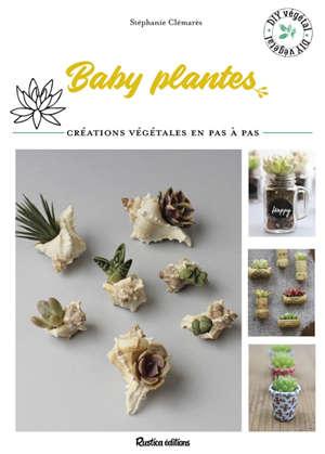 Baby plantes : créations végétales en pas à pas
