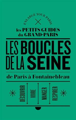 Les rives de la Seine : de Paris à Fontainebleau : découvrir, vivre, respirer, manger