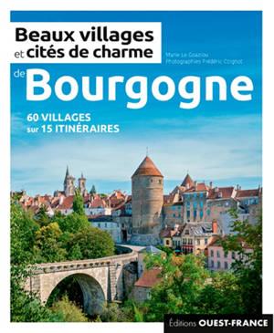 Beaux villages et cités de charme de Bourgogne : 60 villages sur 15 itinéraires