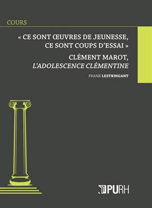 Ce sont oeuvres de jeunesse, ce sont coups d'essai : Clément Marot, L'adolescence clémentine