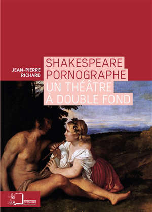 Shakespeare pornographe : un théâtre à double fond