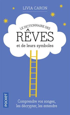 Le dictionnaire des rêves et de leurs symboles : comprendre vos songes, les décrypter, les entendre