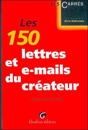Les 150 lettres et e-mails du créateur