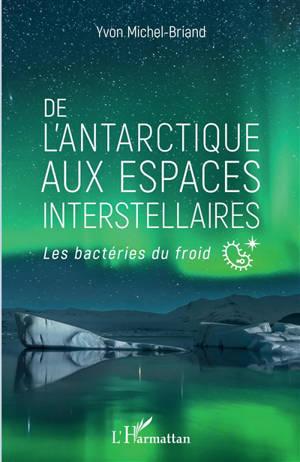 De l'Antarctique aux espaces interstellaires : les bactéries du froid
