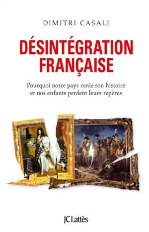 Désintégration française : pourquoi notre pays renie son histoire et nos enfants perdent leurs repères