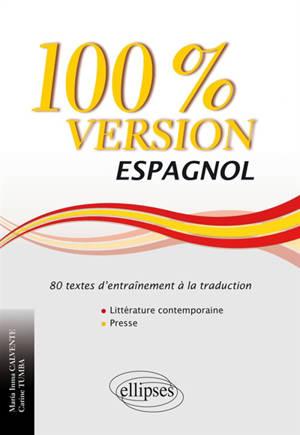 Espagnol, 100 % version : 80 textes d'entraînement à la traduction : littérature & presse