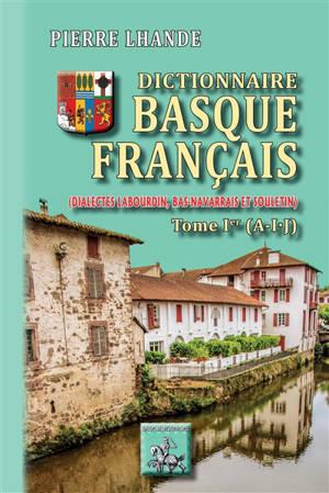 Dictionnaire basque-français : dialectes labourdin, bas navarrais et souletin. Volume 1