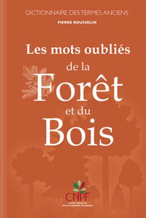 Les mots oubliés de la forêt et du bois : dictionnaire des termes anciens