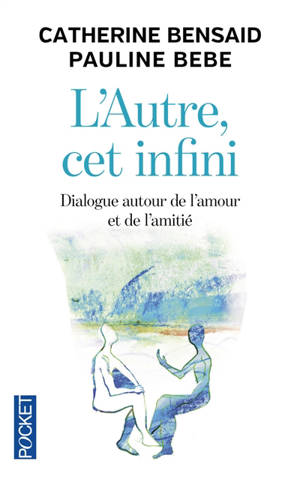 L'autre, cet infini : dialogue autour de l'amour et de l'amitié
