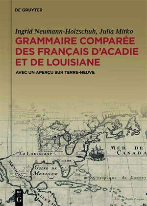 Grammaire comparée des français d'Acadie et de Louisiane (GraCoFAL) : avec un aperçu sur Terre-Neuve