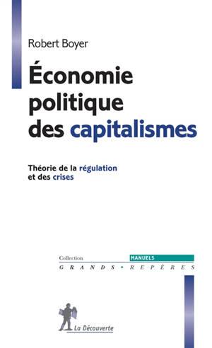 Economie politique des capitalismes : théorie de la régulation et des crises